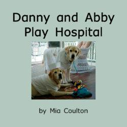 Cover of Danny and Abby Play Hospital