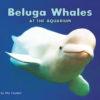 Beluga Whales At TheAquarium Cover